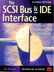 The SCSI Bus and Ide Interface: Protocals, Applications and Programming [With A Fully Updated Disk Contains the Source Code...]: Protocols, Applications and Programming
