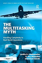 Multitasking Myth: Handling Complexity in Real-World Operations (Ashgate Studies in Human Factors for Flight Operations)