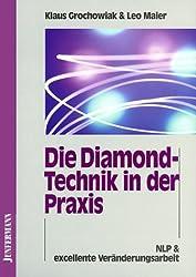 Die Diamond-Technik in der Praxis: Wie man Probleme auflöst, die man bisher nur lösen wollte. NLP und exzellente Veränderungsarbeit