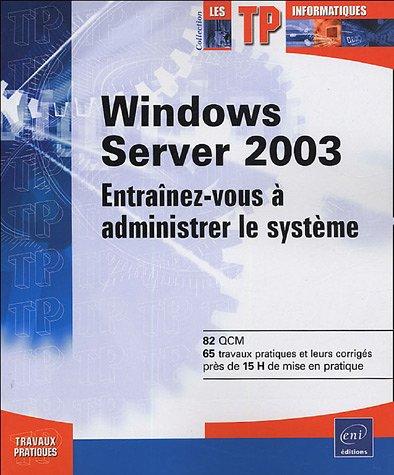 Windows Server 2003 : Entraînez-vous à administrer le système par Anne Guillon