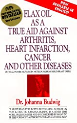 Flax Oil as a True Aid against Arthritis, Heart Infarction and Cancer