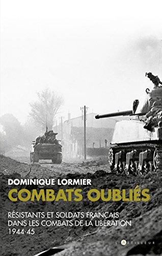 Combats oublis : Rsistants et soldats franais dans les combats de la Libration