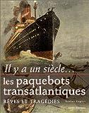 Il y a un siècle... les paquebots transatlantiques - Rêves et Tragédies