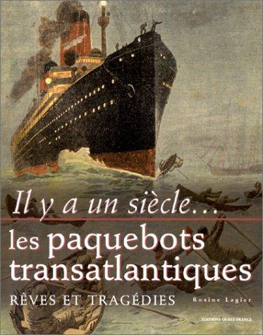 Il y a un sicle... les paquebots transatlantiques : Rves et Tragdies
