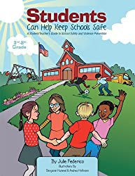 Students Can Help Keep Schools Safe: A Student/Teacher's Guide To School Safety and Violence Prevention