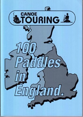 100 Paddles In England: Canoe Touring