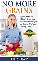 No More Grains: Quick and Easy Wheat, Grain and Gluten-Free Recipes for Eating Well and Feeling Great (English Edition)