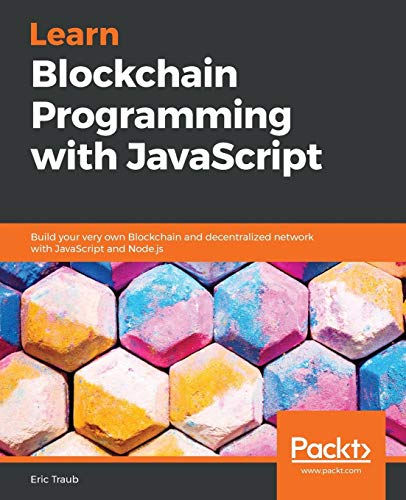 Learn Blockchain Programming with JavaScript: Build your very own Blockchain and decentralized network with JavaScript and Node.js