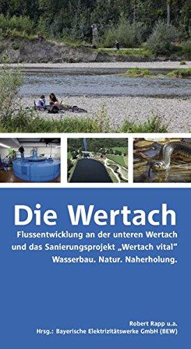 Die Wertach: Flussentwicklung an der unteren Wertach und das Sanierungsprojekt
