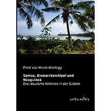 Samoa, Bismarckarchipel und Neuguinea: Drei deutsche Kolonien in der Suedsee