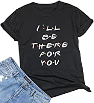 I'll Be There for You Friends T-Shirt Women's Cute Funny Letter Print Tee Short Sleeve Cas