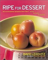 Ripe for Dessert: 100 Outstanding Desserts with Fruit--Inside, Outside, Alongside by David Lebovitz (2003-06-01)