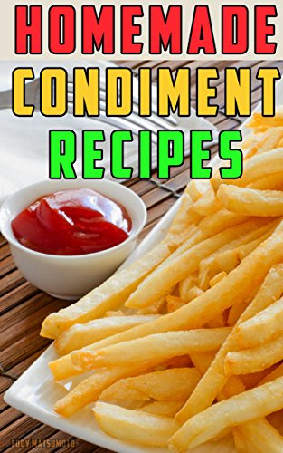 homemade-condiment-recipes-how-to-make-from-scratch-gourmet-ketchup-mustard-mayonnaise-relish-hot-sa