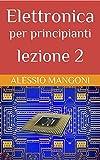 Elettronica Best Deals - Elettronica per principianti lezione 2