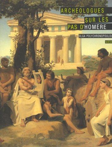 ARCHEOLOGUES SUR LES PAS D'HOMERE. La naissance de...