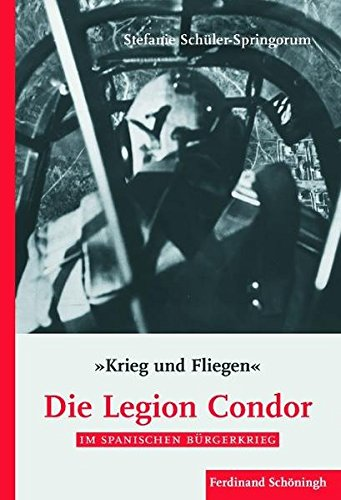 Krieg und Fliegen. Die Legion Condor im Spanischen Bürgerkrieg