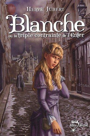 Blanche (1) : Blanche ou La Triple complainte de l'enfer
