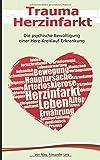 Trauma Herzinfarkt: Die psychische Bewältigung einer Herz-Kreislauf-Erkrankung - Mag Alexander Urtz
