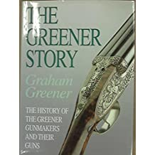 Greener Story: The History of the Greener Gunmakers and Their Guns