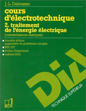 COURS D'ELECTROTECHNIQUE. Tome 2, traitement de l'énergie électrique, convertisseurs statiques, édition 1997 augmentée de problèmes corrigés