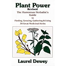Plant Power: The Humorous Herbalist's Guide to Planting, Growing, Gathering and Using 30 Great Medicinal Herbs (English Edition)