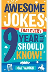Awesome Jokes That Every 9 Year Old Should Know!: Hundreds of rib ticklers, tongue twisters and side splitters (Awesome Jokes for Kids) Paperback