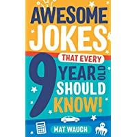 Awesome Jokes That Every 9 Year Old Should Know!: Hundreds of rib ticklers, tongue twisters and side splitters (Awesome Jokes for Kids)