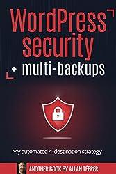 WordPress security + multi-backups : My automated 4-destination strategy (English Edition)