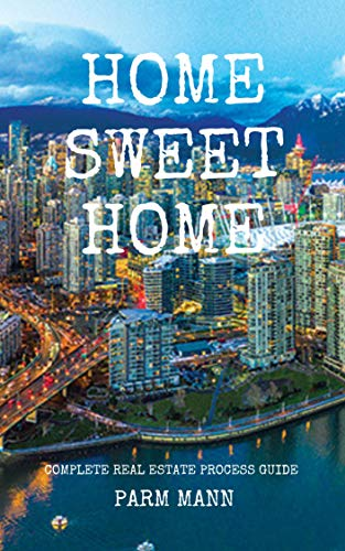 Home Sweet Home: Complete Real Estate Guide for Buyers and Sellers (English Edition)