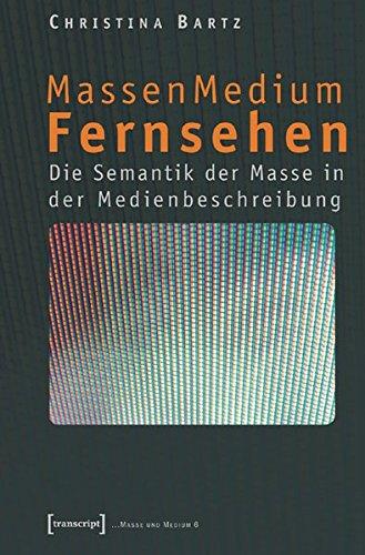 MassenMedium Fernsehen: Die Semantik der Masse in der Medienbeschreibung (Masse und Medium, Band 6)