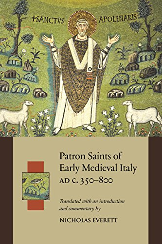 Patron Saints of Early Medieval Italy Ad C. 350-800 Ad: History and Hagiography in Ten Biographies (Durham Medieval and Renaissance Texts)