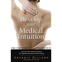 Develop Your Medical Intuition: Activate Your Natural Wisdom for Optimum Health and Well-Being