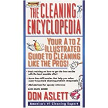 The Cleaning Encyclopedia: Your A-to-Z Illustrated Guide to Cleaning Like the Pros