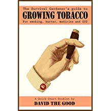 The Survival Gardener's Guide to Growing Tobacco for Smoking, Barter, Medicine and $$$: A Quick-Start Booklet (English Edition)