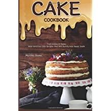 Cake Cookbook: From Icebox to Dump: Most Delicious Cake Recipes That Will Satisfy Your Sweet Tooth