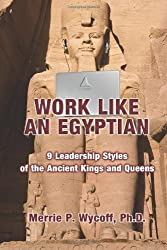 Work Like An Egyptian: 9 Leadership Styles of the Ancient Kings and Queens