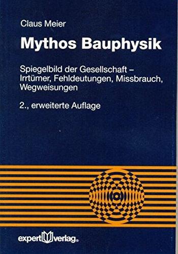 Mythos Bauphysik: Spiegelbild der Gesellschaft – Irrtümer, Fehldeutungen, Missbrauch, Wegweisungen (Reihe Technik)