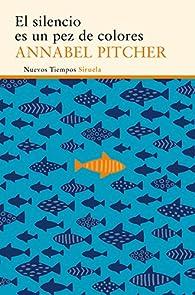 El silencio es un pez de colores par Annabel Pitcher
