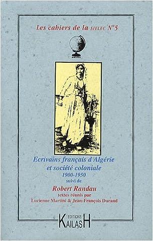 Les cahiers de la SIELEC, N° 5 : Ecrivains français d'Algérie et société coloniale, 1900-1950 : Suivi de Robert Randeau