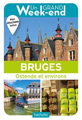 Le Guide Un Grand Week-end à Bruges: Ostende et environs par Collectif