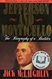 Jefferson and Monticello: The Biography of a Builder by Jack McLaughlin (1989-02-26)
