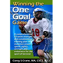 Lacrosse: Winning the One Goal Game! (strength training, speed, agility, conditioning) (English Edition)