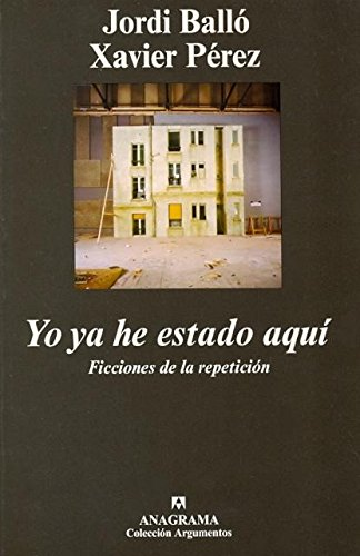 Yo ya he estado aquí: Ficciones de la repetición (Argumentos) por Jordi Balló