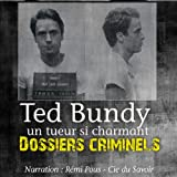 Ted Bundy, un tueur si charmant (Dossiers criminels)