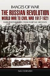 The Russian Revolution: World War to Civil War 1917-1921 (Images of War)