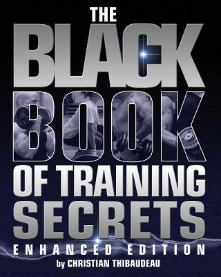 [(The Black Book of Training Secrets : Enhanced Edition)] [By (author) Christian Thibaudeau] published on (June, 2014)