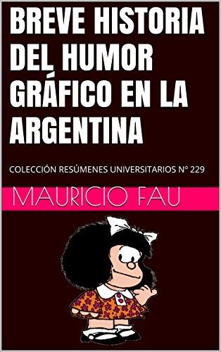 BREVE HISTORIA DEL HUMOR GRÁFICO EN LA ARGENTINA: COLECCIÓN RESÚMENES UNIVERSITARIOS Nº 229 por Mauricio Fau