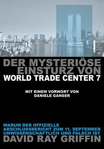 Der mysteriöse Einsturz von World Trade Center 7: Warum der offizielle Abschlußbericht zum 11. September unwissenschaftlich und falsch ist