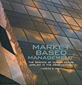 Market Based Management: The Science of Human Action Applied in the Organization by Charles G. Koch (2007-05-04)