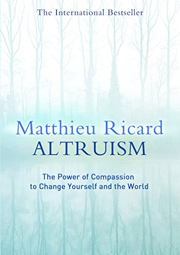 Altruism : The Power of Compassion to Change Yourself and the World par Matthieu Ricard